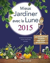 Mieux jardiner avec la Lune 2015