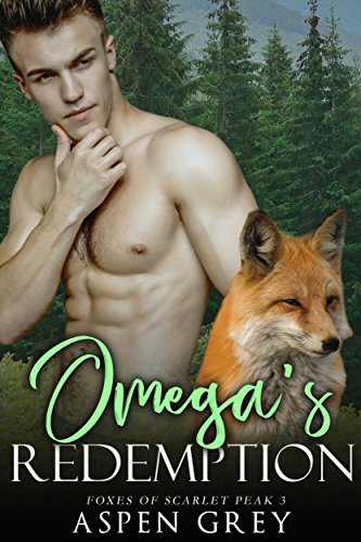 Omega's Redemption: An M/M Shifter MPreg Romance (Foxes of Scarlet Peak Book 3)