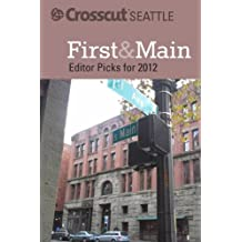 First & Main: Crosscut Seattle's Editor Picks for 2012 (Crosscut Seattle Editor Picks) (English Edition)