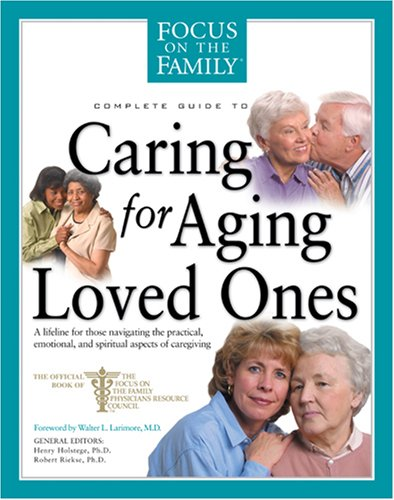 Caring for Aging Loved Ones (FOTF Complete Guide) (Caring For Aging Parents)