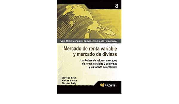 Amazon.com: MERCADO DE RENTA VARIABLE Y MERCADO DE DIVISAS (Colescción Manuales de Asesoramiento Financiero nº 8) (Spanish Edition) eBook: Xavier Brun ...