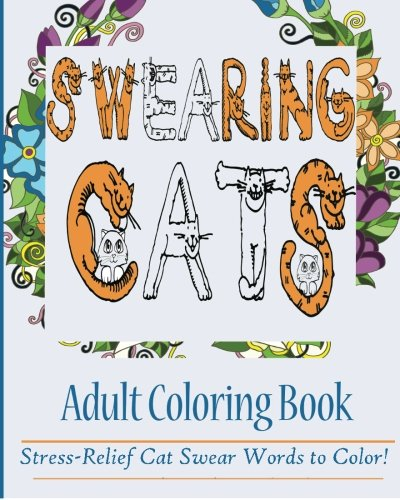 Swearing Cats Adult Coloring Book Stress Relief Cat Swear Words To Color Amazoncouk For 9781523883974 Books