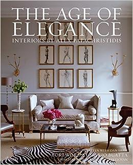 The Age Of Elegance Interiors By Alex Papachristidis Papachristidis Alex Shaw Dan Giovan Tria Buatta Mario 0884968687899 Amazon Com Books
