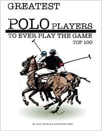 Greatest polo players to ever play the game: top 100 epub