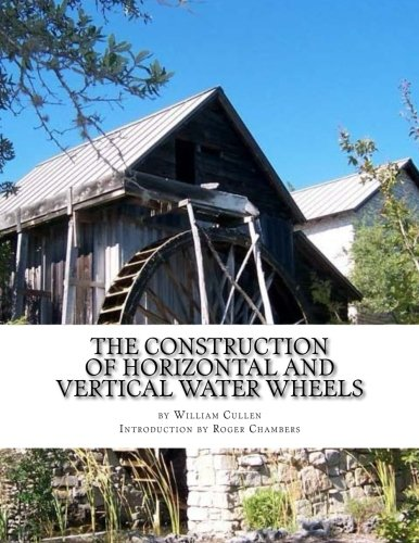 The Construction of Horizontal and Vertical Water Wheels