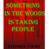 SOMETHING IN THE WOODS IS TAKING PEOPLE.: Unexplained Vanishings & Mysterious Deaths; Creepy Mysteries of the Unexplained