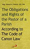 The Obligations and Rights of the Pastor of a Parish: According to the Code of Canon Law