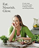 download ebook eat. nourish. glow.: 10 easy steps for losing weight, looking younger & feeling healthier by freer, amelia (2015) paperback pdf epub