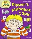 Oxford Reading Tree Read with Biff, Chip, and Kipper: Phonics: Level 1: Kipper's Alphabet I Spy (Read with Biff, Chip & Kipper. Phonics. Level 1)