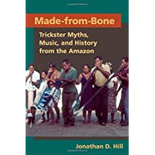 Made from Bone: Trickster Myths, Music, and History from the Amazon (Interp Culture New Millennium)