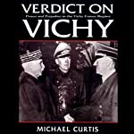 Verdict on Vichy: Power and Prejudice in the Vichy France Regim | Michael Curtis
