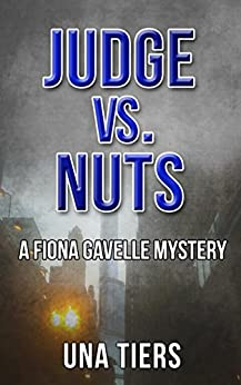 Judge vs Nuts: A Fiona Gavelle Mystery by [Tiers, Una]