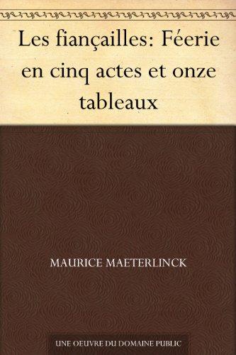 Les fiançailles: Féerie en cinq actes et onze tableaux (French Edition)