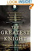 #6: The Greatest Knight: The Remarkable Life of William Marshal, the Power Behind Five English Thrones