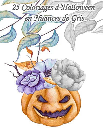 25 Coloriages d'Halloween en Nuances de Gris: 25 dessins d'Halloween à l'aquarelle en différents de tons de gris à colorier pour inviter Halloween à ... pour soi - Halloween) (French Edition) -