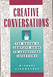 Creative Conversations: The Writer's Complete Guide to Conducting Interviews