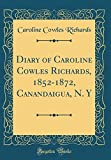 Diary of Caroline Cowles Richards, 1852-1872, Canandaigua, N. y (Classic Reprint)