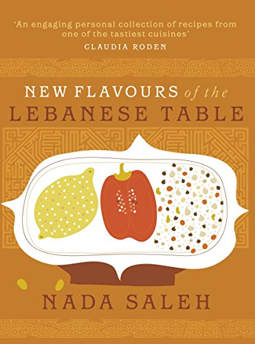 New Flavours of the Lebanese Table by Nada Saleh