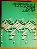 Assembler Language with ASSIST, Ross A. Overbeek and Wilson E. Singletary, 0574210857