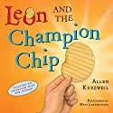 Leon and the Champion Chip Audiobook by Allen Kurzweil Narrated by Matt Labyorteaux
