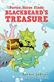 Porter Horse Finds Blackbeard's Treasure, Barbie LeBrun, 1478716045