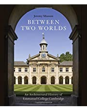 Between Two Worlds: An Architectural History of Emmanuel College, Cambridge [Idioma Inglés]