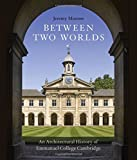 img - for Between Two Worlds: An Architectural History of Emmanuel College, Cambridge book / textbook / text book