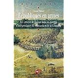 Républiques en armes: Les armées de Bolívar dans les guerres d'indépendance du Venezuela et de la Colombie (Histoire)