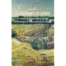 Républiques en armes: Les armées de Bolívar dans les guerres d'indépendance du Venezuela et de la Colombie (Histoire) (French Edition)