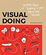 Visual Doing: Applying Visual Thinking in your Day to Day Business: A Practical Guide to Incorporate Visual Th