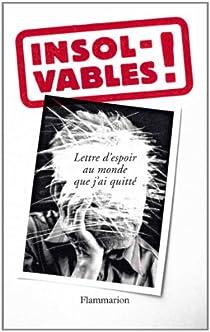 Insolvables !: Lettre d'espoir au monde que j'ai quitté par Anonyme