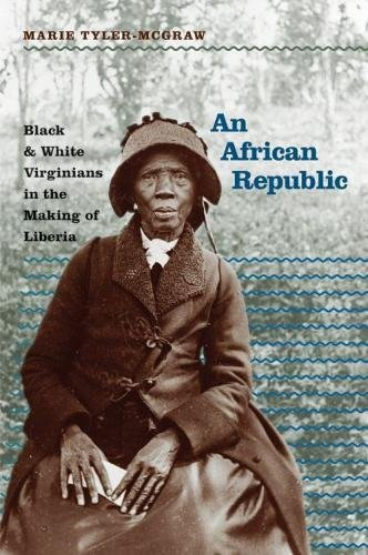 Search : An African Republic: Black and White Virginians in the Making of Liberia (The John Hope Franklin Series in African American History and Culture)