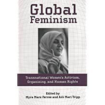 Global Feminism: Transnational Women's Activism, Organizing, and Human Rights