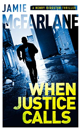 When Justice Calls (A Henry Biggston Thriller Book 1) by [McFarlane, Jamie]