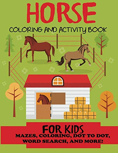 Horse Coloring and Activity Book for Kids: Mazes, Coloring, Dot to Dot, Word Search, and More!, Kids 4-8, 8-12 (Kids Activity Books, Horse Activity Books) ()