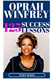 Oprah Winfrey: 125 Success Lessons You Should Learn from Oprah