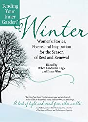 Winter: Women's Stories, Poems and Inspiration for the Season of Rest and Renewal (Tending Your Inner Garden® Seasons Book 1)