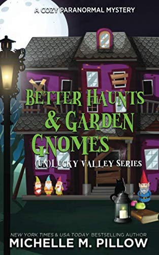 Better Haunts and Garden Gnomes: A Cozy Paranormal Mystery - A Happily Everlasting World Novel ((Un)Lucky Valley) (Best Selling Pillow Pets)