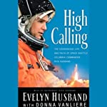 High Calling: The Courageous Life and Faith of Space Shuttle Columbia Commander Rick Husband | Evelyn Husband,Donna VanLiere