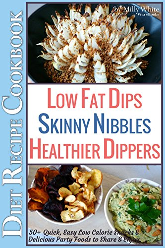 Calories Cocktail Sauce - Low Fat Dips, Skinny Nibbles & Healthier Dippers 50+ Diet Recipe Cookbook: Quick, Easy Low Calorie Snacks & Delicious Party Foods to Share & Enjoy (Low Fat Low Calorie Diet Recipes Book 2)
