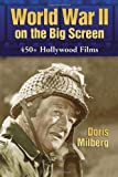 World War II on the Big Screen: 450+ Films, 1938-2008