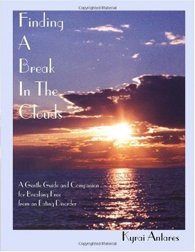 Finding a Break in the Clouds: A Gentle Guide and Companion for Breaking Free from an Eating Disorder