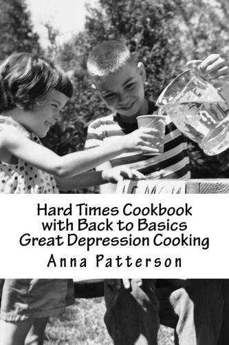 Hard Times Cookbook with Back to Basics Great Depression Cooking by [Patterson, Anna]