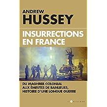 Insurrections en France : Du Maghreb colonial aux émeutes de banlieues, histoire d'une longue guerre (French Edition)