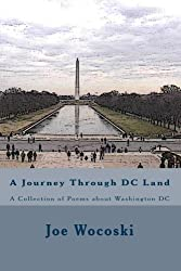 A Journey Through DC Land: A Collection of Poems about Washington DC