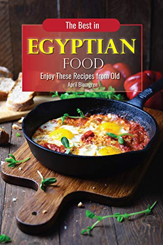 Search : The Best in Egyptian Food: Enjoy These Recipes from Old
