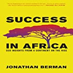 Success in Africa: CEO Insights from a Continent on the Rise | Jonathan Berman