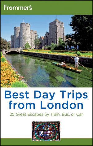 Frommer's Best Day Trips from London: 25 Great Escapes by Train, Bus or Car (Frommer's Complete Guides)
