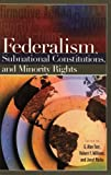 Federalism, Subnational Constitutions, and Minority Rights, , 0275980243