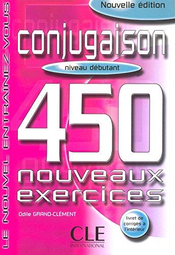 Le Conjugaison - Niveau débutant: 450 nouveaux exercices - Livret de corrigés à l'intérieur